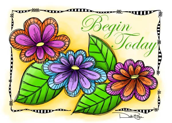 """""""Begin Today"""" by Debi Payne of Debi Payne Designs."""