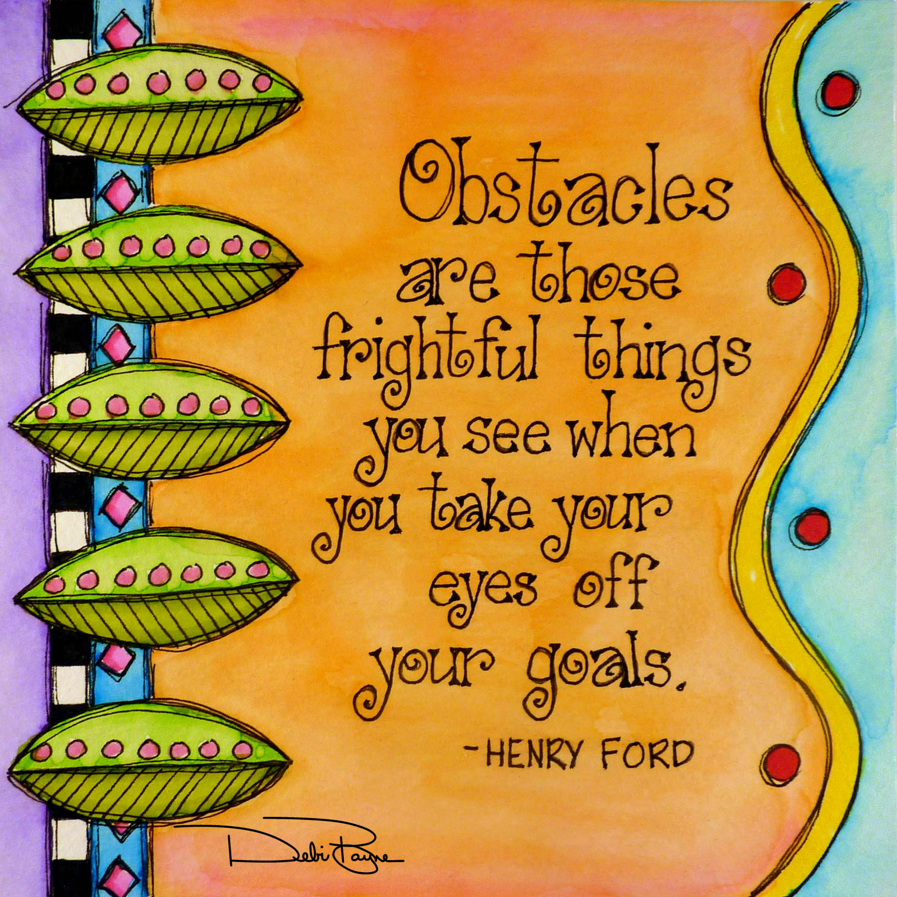 """""""Obstacles Are Frightful"""" by Debi Payne of Debi Payne Designs"""