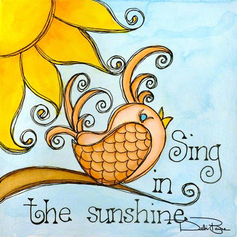 """Sing In the Sunshine"" by Debi Payne Designs"