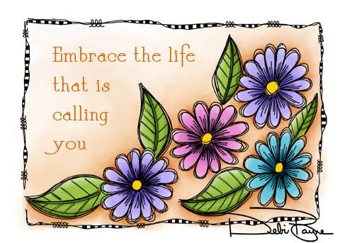 """Embrace Life"" by Debi Payne Designs"