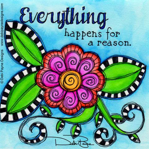 """""""Everything Happens"""" by Debi Payne of Debi Payne Designs"""