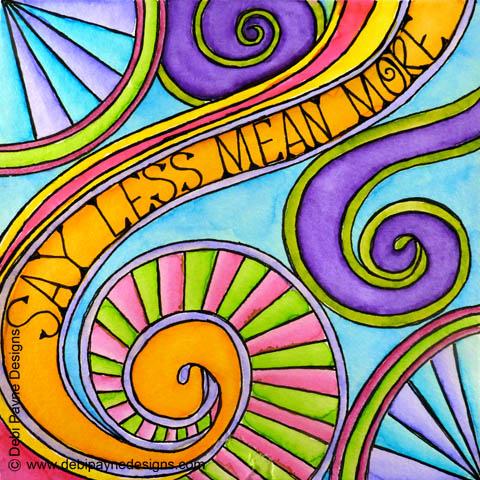 """Say Less Mean More"" by Debi Payne of Debi Payne Designs"