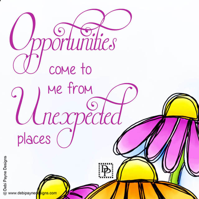 Image: Opportunities Come to me from Unexpected places.