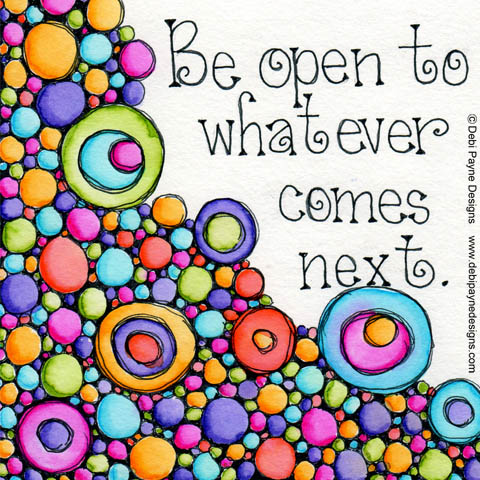 """Be Open To Whatever"" by Debi Payne of Debi Payne Designs"