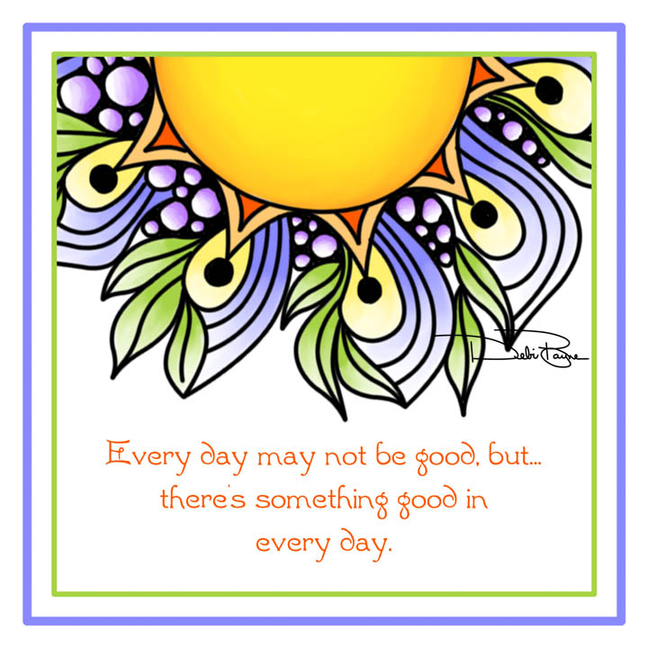 """Every Day"" by Debi Payne Designs"