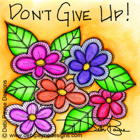 """""""Don't Give Up"""" Doodle Flowers"""