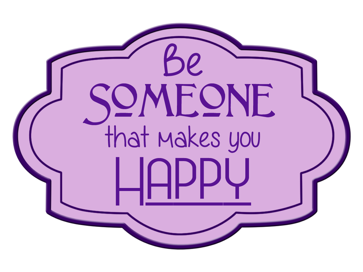 Image: Be Someone That makes You Happy
