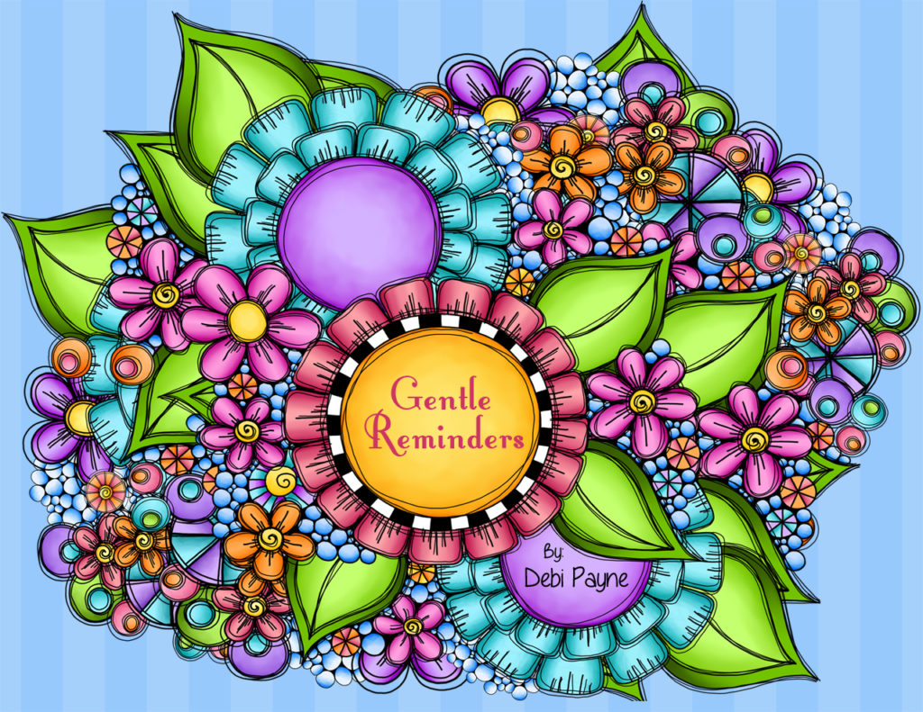"""Gentle Reminders"" 2019 calendar featuring the artwork of Debi Payne Designs with hand lettered saying to keep you motivated all year long."