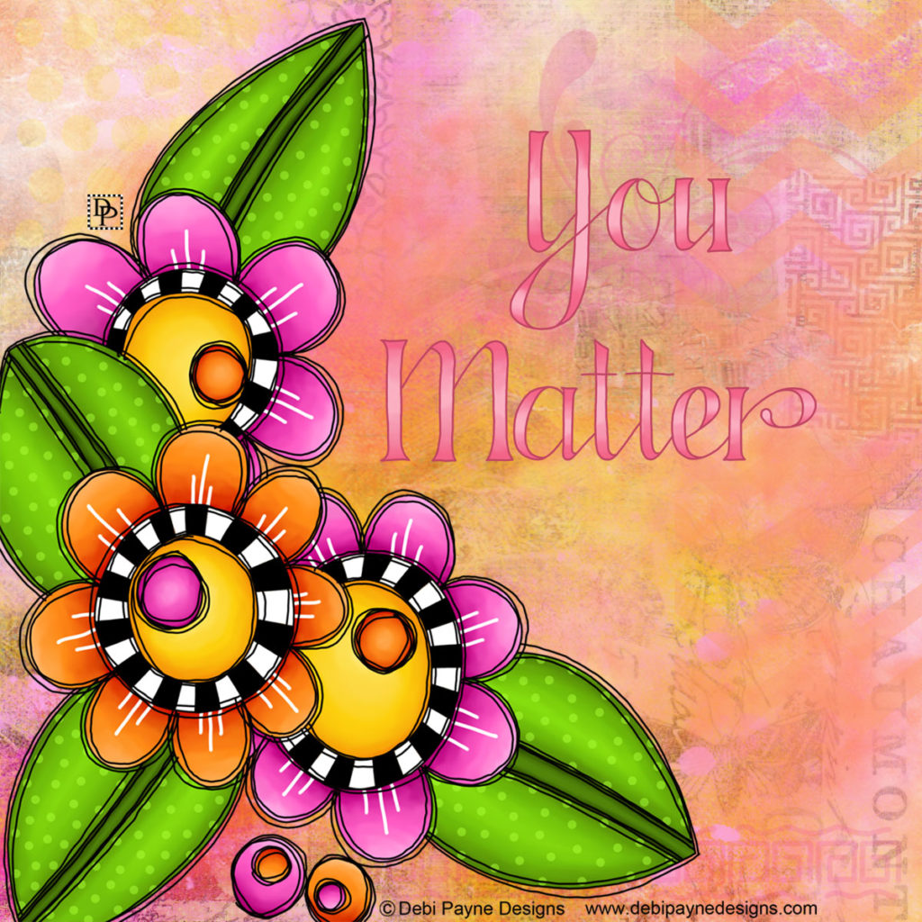 "Are you feeling unimportant?  ""You Matter"" mixed media artwork created by Debi Payne Designs."