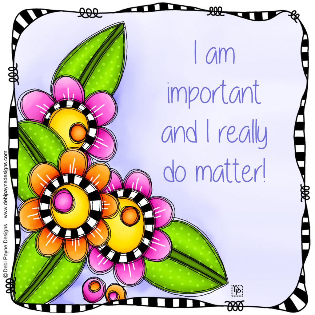 "Are you feeling unimportant?  ""I am important and I really do matter!"" Positive thinking affirmation created by Debi Payne Designs."